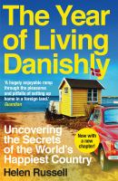 Cover image for The year of living Danishly : my twelve months unearthing the secrets of the world's happiest country