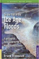 Cover image for On the trail of the Ice Age floods : a geological field guide to the mid-Columbia basin
