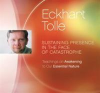 Cover image for Sustaining presence in the face of catastrophe : teachings on awakening to our essential nature