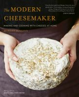 Cover image for The modern cheesemaker : making and cooking with cheeses at home