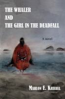 Cover image for The whaler and the girl in the deadfall : a novel