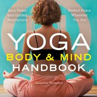 Cover image for Yoga body & mind handbook : easy poses and guided meditations : perfect peace wherever you are