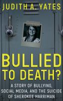 Cover image for Bullied to death? : a story of bullying, social media, and the suicide of Sherokee Harriman