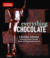 Cover image for Everything chocolate : a decadent collection of morning pastries, nostalgic sweets, and showstopping desserts