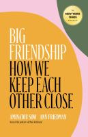 Cover image for Big friendship : how we keep each other close