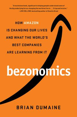 Cover image for Bezonomics : how Amazon is changing our lives, and what the world's best companies are learning from it