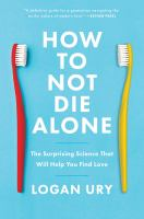 Cover image for How to Not Die Alone: The Surprising Science That Will Help You Find Love