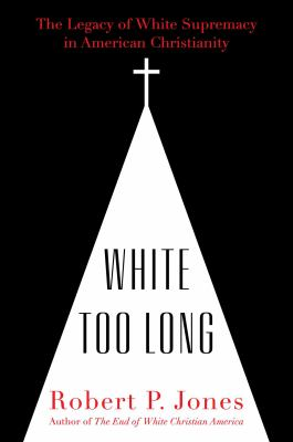 Cover image for White too long : the legacy of white supremacy in American Christianity