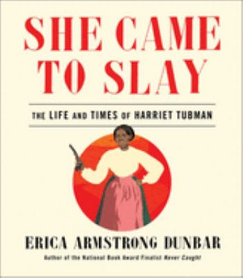 Cover image for She came to slay : the life and times of Harriet Tubman