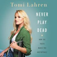 Cover image for Never play dead : how the truth makes you unstoppable
