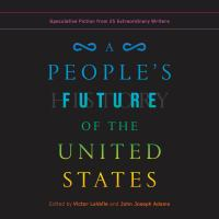 Cover image for A people's future of the United States : speculative fiction from 25 extraordinary writers