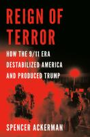 Cover image for Reign of terror : how the 9/11 era destabilized America and produced Trump