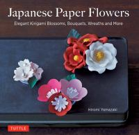 Cover image for Japanese paper flowers : elegant kirigami blossoms, bouquets, wreaths and more