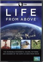 Cover image for Life from above : the incredible movements, colors, patterns and changes of the earth as seen from space