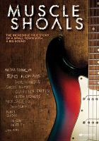 Cover image for Muscle Shoals : the incredible true story of a small town with a big sound