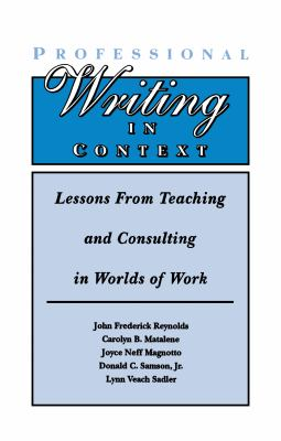 Cover image for Professional writing in context : lessons from teaching and consulting in worlds of work