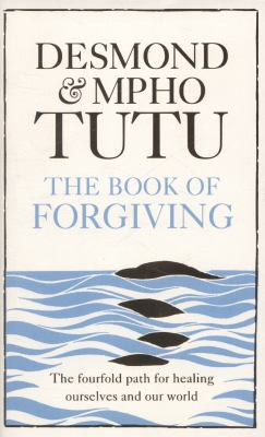 Cover image for The book of forgiving : the fourfold path for healing ourselves and our world