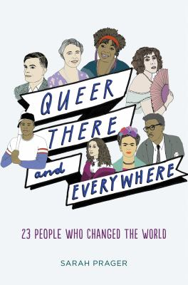 Cover image for Queer, there, and everywhere : 23 people who changed the world