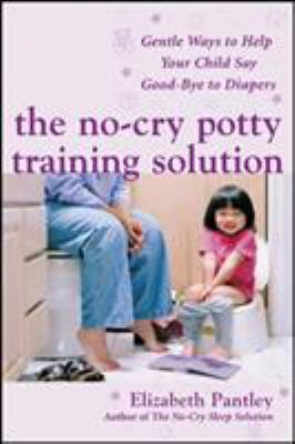 Cover image for The no-cry potty training solution : gentle ways to help your child say good-bye to diapers