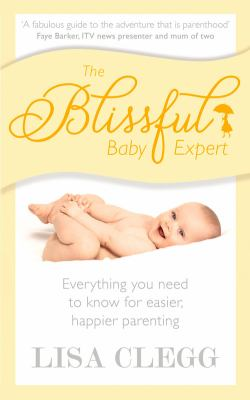 Cover image for The blissful baby expert : everything you need to know for easier, happier parenting