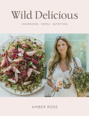 Cover image for Wild delicious : nourishing, simple, satisfying