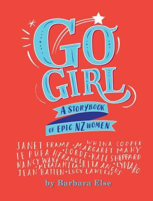 Cover image for Go girl : a storybook of epic NZ women