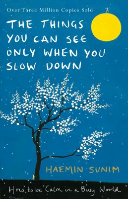 Cover image for The things you can see only when you slow down : how to be calm in a busy world