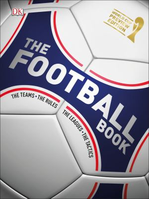 Cover image for The football book : the teams, the rules, the leagues, the tactics