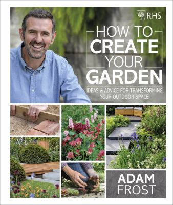 Cover image for How to create your garden : ideas & advice for transforming your outdoor space