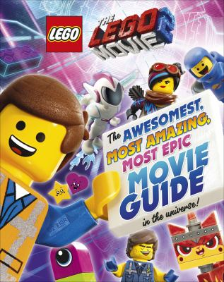 Cover image for The LEGO movie 2 : the awesomest, most amazing, most epic movie guide in the universe!
