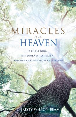 Cover image for Miracles from heaven : a little girl, her journey to heaven, and her amazing story of healing