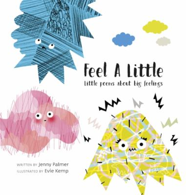 Cover image for Feel a little : little poems about big feelings