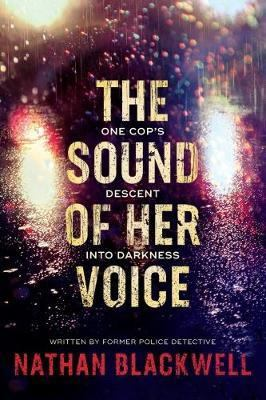 Cover image for The sound of her voice : one cop's descent into darkness