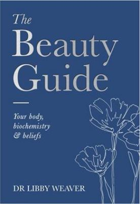 Cover image for The beauty guide : your body, biochemistry and beliefs