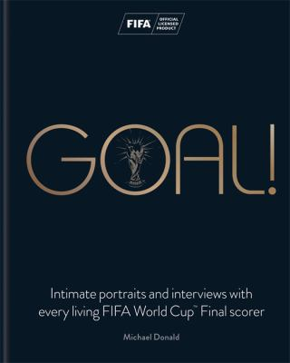 Cover image for Goal! : intimate portraits and interviews with every living FIFA World Cup final scorer