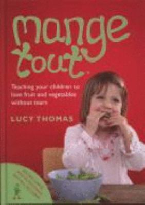 Cover image for Mange tout : teaching kids to love fruit and vegetables without tears