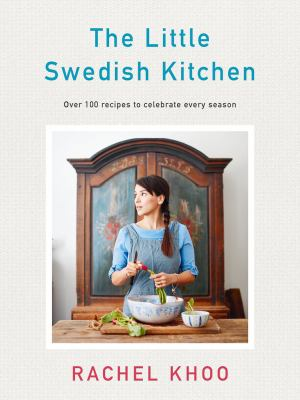 Cover image for The little Swedish kitchen : over 100 recipes to celebrate every season