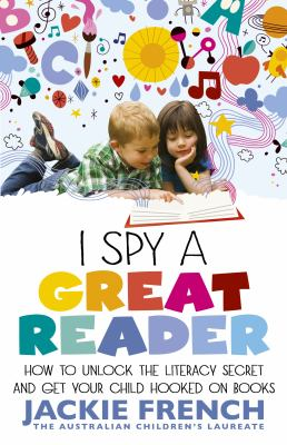 Cover image for I spy a great reader : how to unlock the literary secret and get your child hooked on books