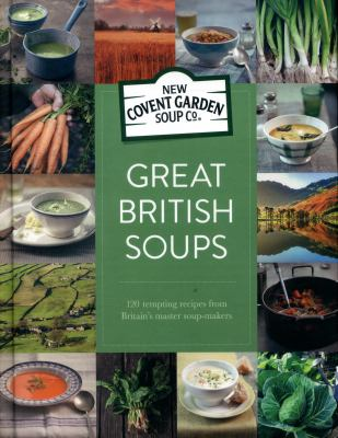 Cover image for Great British soups : 120 tempting recipes from Britain's master soup-makers