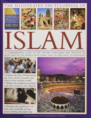 Cover image for The illustrated encyclopedia of Islam : a comprehensive guide to the history, philosophy and practice of Islam around the world, with more than 500 beautiful illustrations