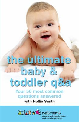 Cover image for The ultimate baby and toddler Q&A : your 50 most common questions answered