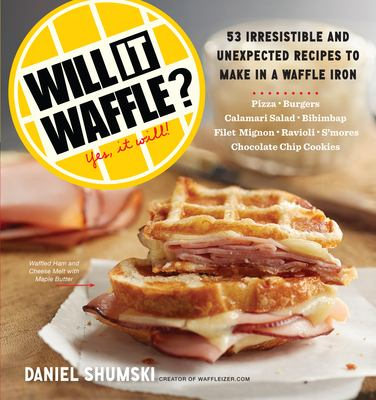 Cover image for Will it waffle? : 53 unexpected and irresistible recipes to make in your waffle iron