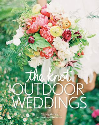Cover image for The Knot outdoor weddings : fresh ideas for events in gardens, vineyards, beaches, mountains, and more
