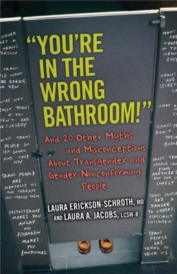 "Cover image for ""You're in the wrong bathroom!"" : and 20 other myths and misconceptions about transgender and gender-nonconforming people"
