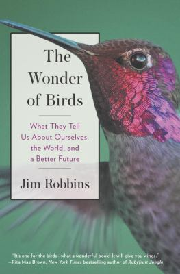 Cover image for The wonder of birds : what they tell us about ourselves, the world, and a better future