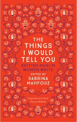 Cover image for The things I would tell you : British Muslim women write
