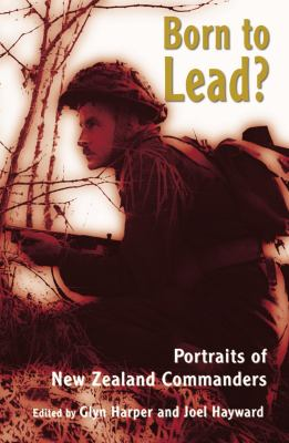 Cover image for Born to lead? : portraits of New Zealand commanders
