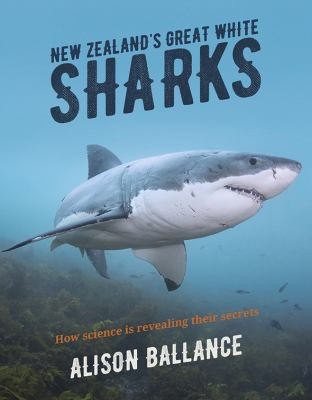 Cover image for New Zealand's great white sharks : how science is revealing their secrets