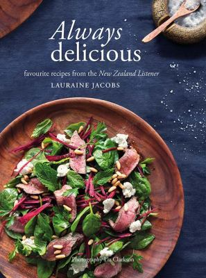 Cover image for Always delicious : favourite recipes from the New Zealand Listener