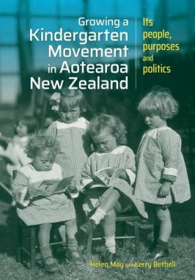 Cover image for Growing a kindergarten movement in Aotearoa New Zealand : its people, purposes and politics